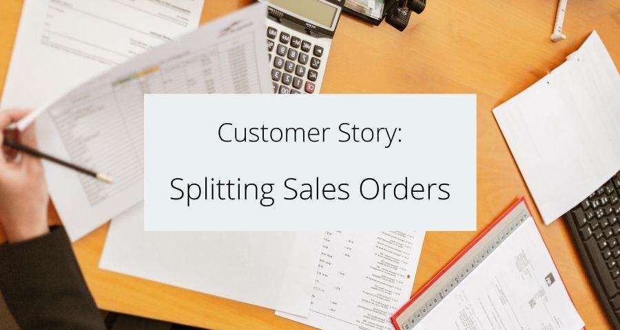 Customer Story: Splitting Sales Orders