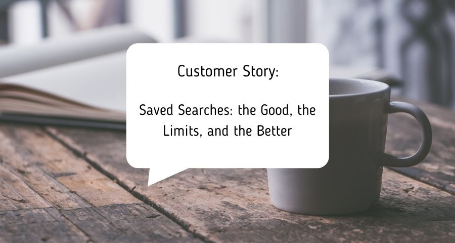 Saved Searches: the Good, the Limits, and the Better