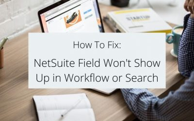 NetSuite Field Won't Show Up in Workflow or Search