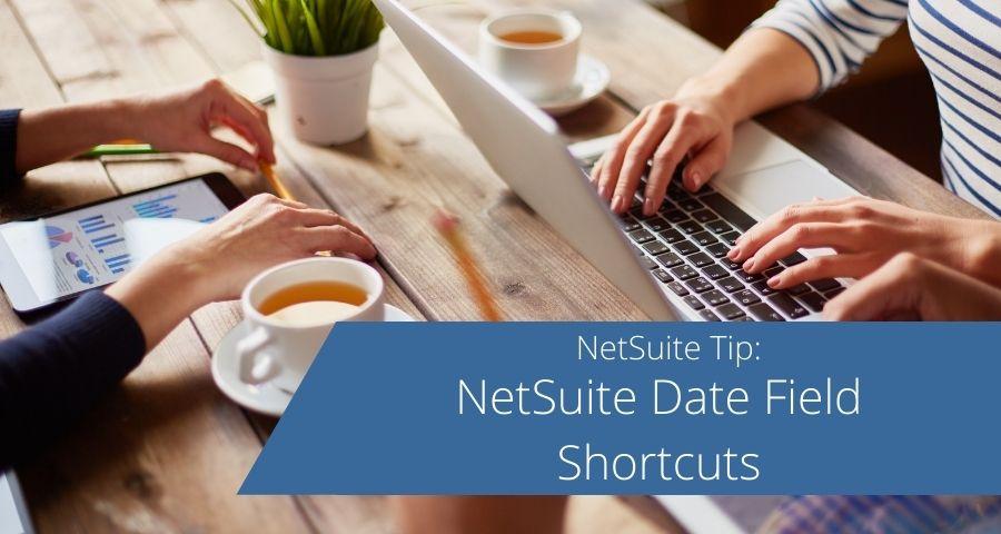 NetSuite Date Field Shortcuts